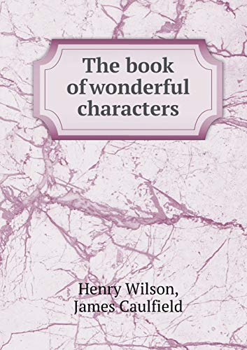 The Book of Wonderful Characters (Paperback): Henry Wilson, James