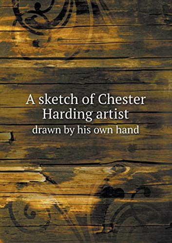 9785518663305: A Sketch of Chester Harding Artist Drawn by His Own Hand