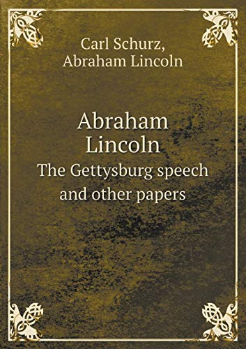 Abraham Lincoln The Gettysburg speech and other: Abraham Lincoln, Carl