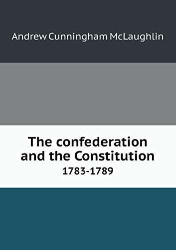 9785518671072: The Confederation and the Constitution 1783-1789