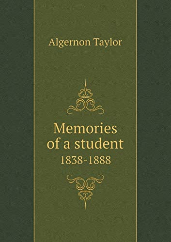 Memories of a Student 1838-1888: Taylor, Algernon
