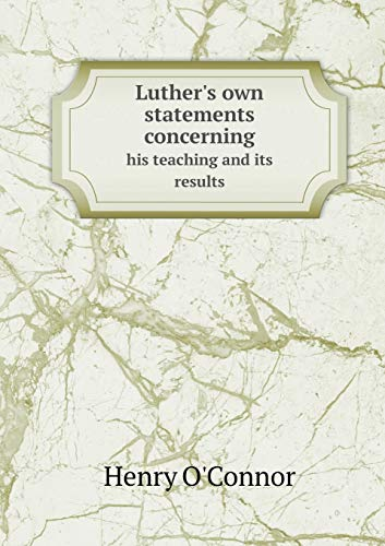 9785518672734: Luther's Own Statements Concerning His Teaching and Its Results