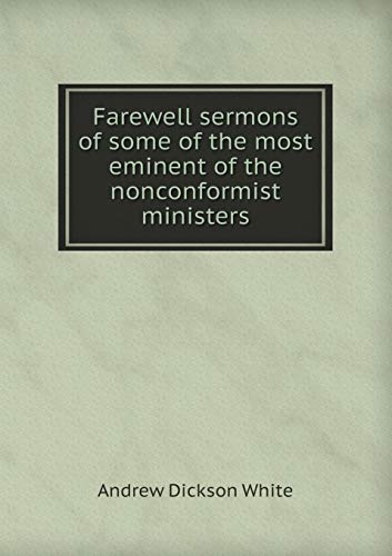 Farewell sermons of some of the most: Andrew Dickson White