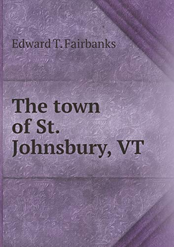 The town of St. Johnsbury, VT (Paperback): Edward T Fairbanks
