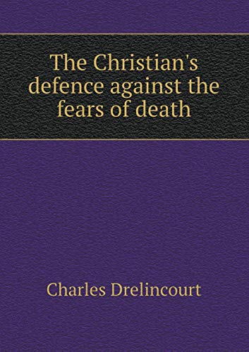 9785518676695: The Christian's Defence Against the Fears of Death