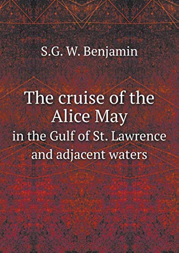 9785518681668: The cruise of the Alice May in the Gulf of St. Lawrence and adjacent waters