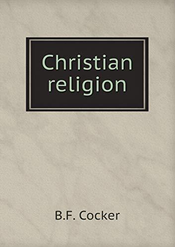 Christian Religion (Paperback): B F Cocker
