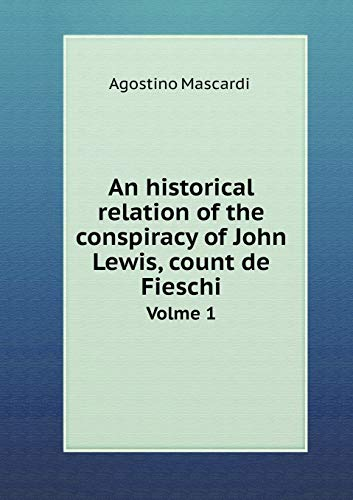 An Historical Relation of the Conspiracy of: Agostino Mascardi, Hugh