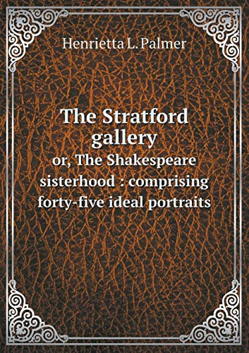 9785518687844: The Stratford gallery or, The Shakespeare sisterhood: comprising forty-five ideal portraits