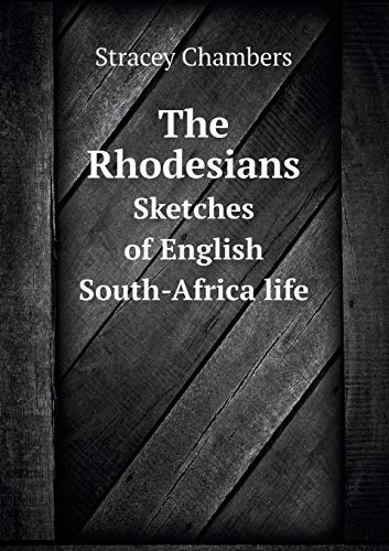 The Rhodesians Sketches of English South-Africa life: Stracey Chambers