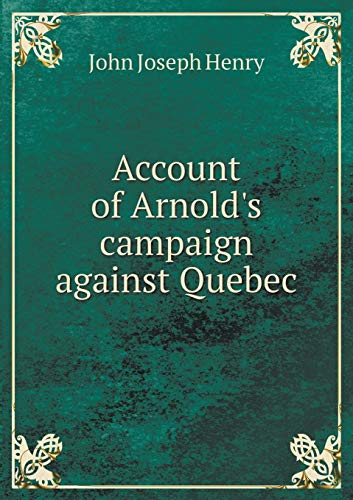 9785518701908: Account of Arnold's campaign against Quebec