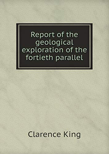 9785518702417: Report of the geological exploration of the fortieth parallel