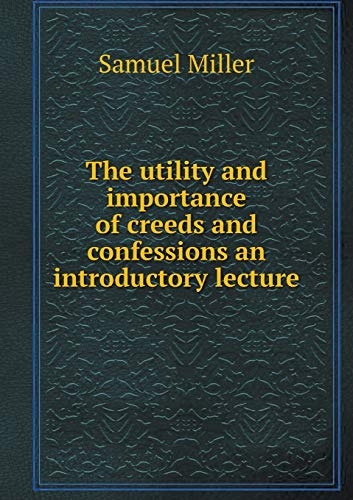 9785518705173: The utility and importance of creeds and confessions an introductory lecture