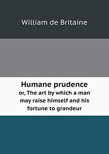 9785518707160: Humane prudence or, The art by which a man may raise himself and his fortune to grandeur