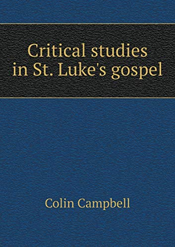 Critical studies in St. Luke s gospel (Paperback)