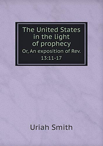 9785518712393: The United States in the light of prophecy Or, An exposition of Rev. 13: 11-17