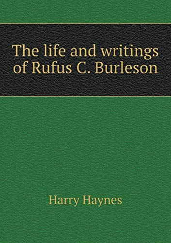 The life and writings of Rufus C. Burleson: Haynes, Harry