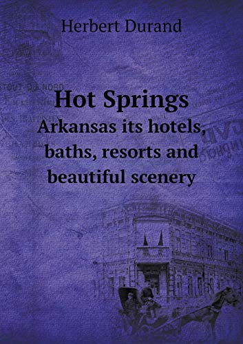 9785518727465: Hot Springs Arkansas its hotels, baths, resorts and beautiful scenery