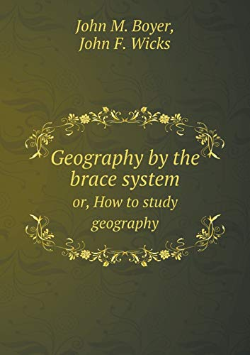 Geography by the brace system: or, How: M. Boyer John,