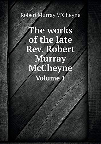 9785518761193: The works of the late Rev. Robert Murray McCheyne Volume 1
