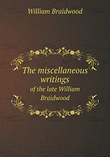 9785518761971: The miscellaneous writings of the late William Braidwood