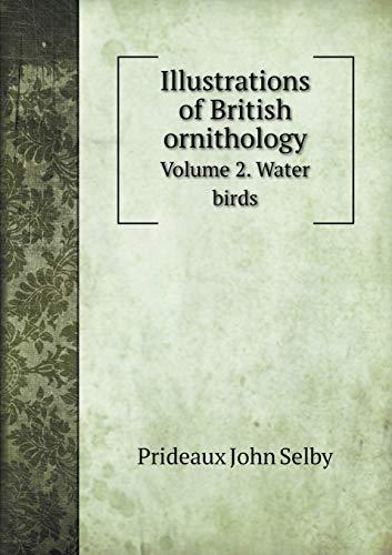 Illustrations of British Ornithology Volume 2. Water: Prideaux John Selby