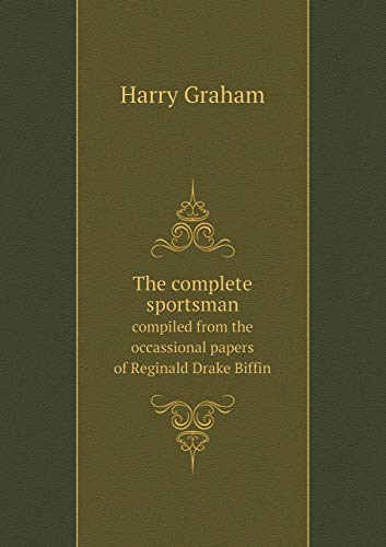 9785518771031: The complete sportsman compiled from the occassional papers of Reginald Drake Biffin
