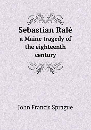 9785518771567: Sebastian Ralé a Maine tragedy of the eighteenth century