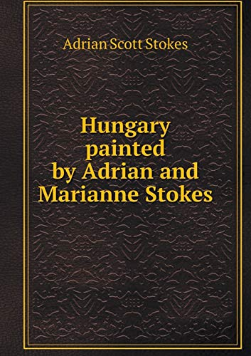 9785518782341: Hungary Painted by Adrian and Marianne Stokes