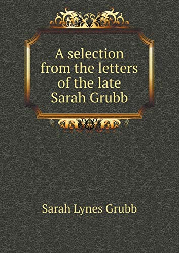 9785518785113: A selection from the letters of the late Sarah Grubb