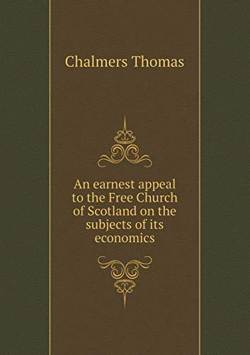 9785518787247: An Earnest Appeal to the Free Church of Scotland on the Subjects of Its Economics