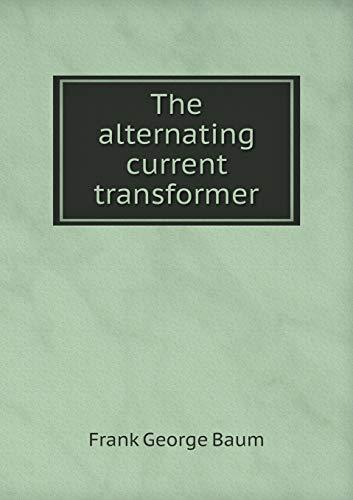 9785518793408: The alternating current transformer