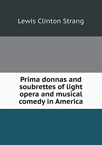 Prima Donnas and Soubrettes of Light Opera: Lewis Clinton Strang