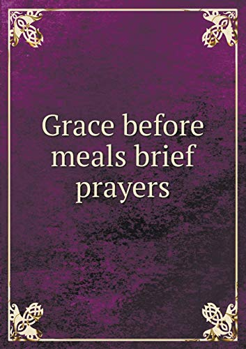 Grace before meals brief prayers (Paperback)