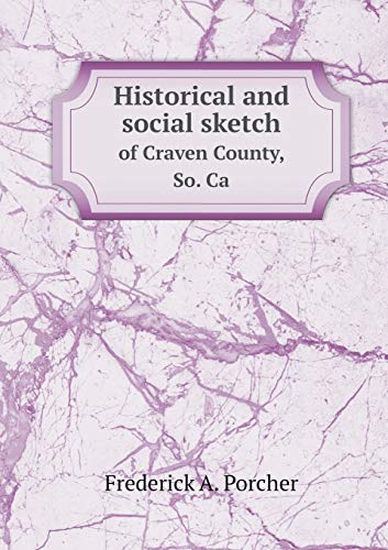 9785518815018: Historical and social sketch of Craven County, So. Ca