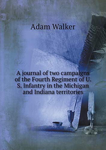 9785518820401: A journal of two campaigns of the Fourth Regiment of U. S. Infantry in the Michigan and Indiana territories