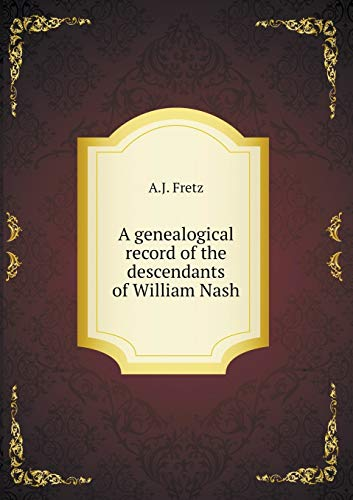 9785518831902: A genealogical record of the descendants of William Nash