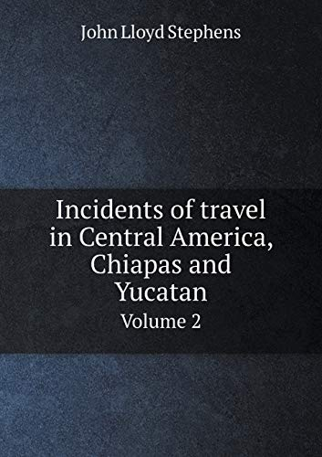 9785518845381: Incidents of travel in Central America, Chiapas and Yucatan Volume 2