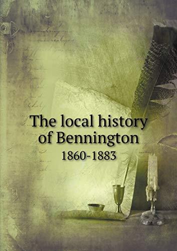 9785518856837: The local history of Bennington 1860-1883