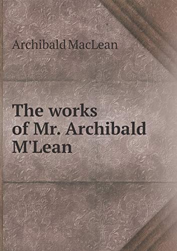 9785518873650: The works of Mr. Archibald M'Lean
