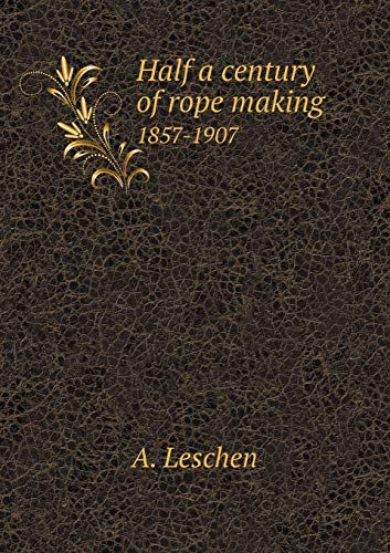 9785518874015: Half a century of rope making 1857-1907