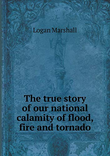 9785518883482: The true story of our national calamity of flood, fire and tornado