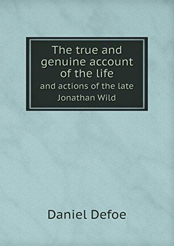 9785518884397: The true and genuine account of the life and actions of the late Jonathan Wild