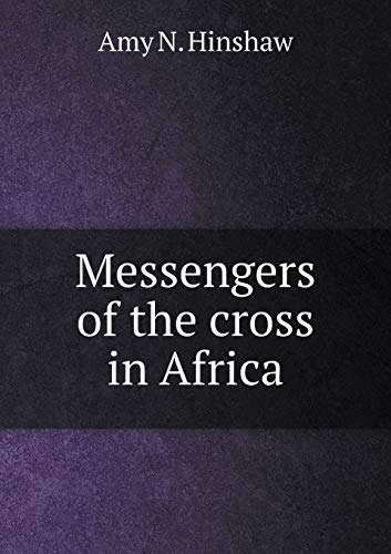 Messengers of the cross in Africa: Hinshaw, Amy N.