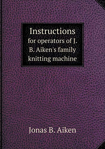 9785518899292: Instructions for Operators of J. B. Aiken's Family Knitting Machine