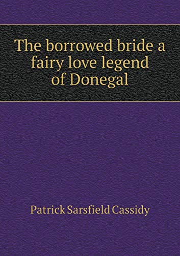 The Borrowed Bride a Fairy Love Legend: Patrick Sarsfield Cassidy
