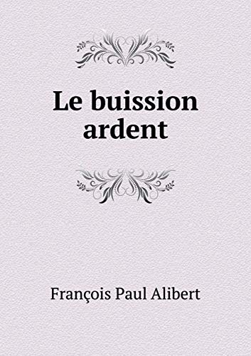 Le buission ardent (Paperback): Paul Alibert François