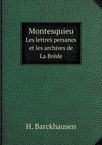 Montesquieu Les Lettres Persanes Et Les Archives: H. Barckhausen