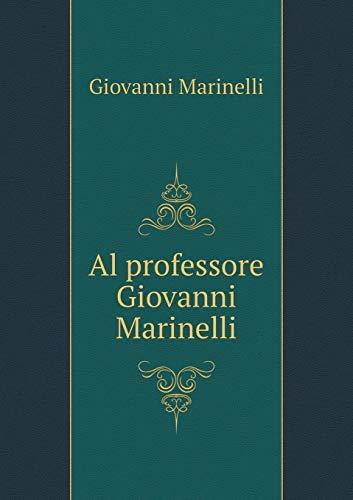 Al professore Giovanni Marinelli (Paperback): Marinelli Giovanni