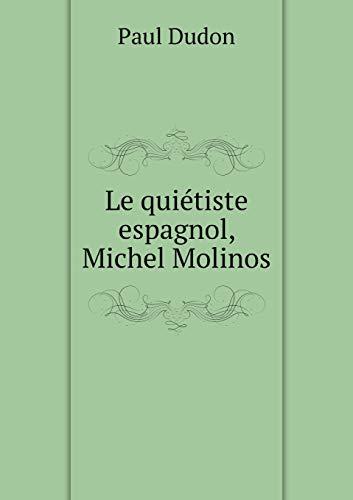 Le quiétiste espagnol, Michel Molinos (Paperback): Dudon Paul